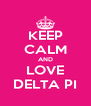 KEEP CALM AND LOVE DELTA PI - Personalised Poster A4 size