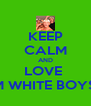KEEP CALM AND LOVE  DEM WHITE BOYS <3 - Personalised Poster A4 size