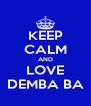 KEEP CALM AND LOVE DEMBA BA - Personalised Poster A4 size