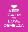 KEEP CALM AND LOVE DEMELZA - Personalised Poster A4 size