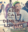 KEEP CALM AND LOVE DEMETRIA LOVATO - Personalised Poster A4 size
