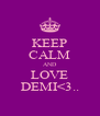 KEEP CALM AND LOVE DEMI<3.. - Personalised Poster A4 size