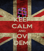 KEEP CALM AND LOVE DEMI - Personalised Poster A4 size