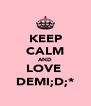 KEEP CALM AND LOVE  DEMI;D;* - Personalised Poster A4 size