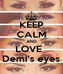 KEEP CALM AND LOVE   Demi's eyes - Personalised Poster A4 size