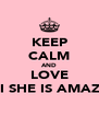 KEEP CALM AND LOVE DEMI SHE IS AMAZING  - Personalised Poster A4 size