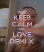 KEEP CALM AND LOVE DEMI X - Personalised Poster A4 size