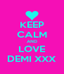 KEEP CALM AND LOVE DEMI XXX - Personalised Poster A4 size