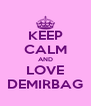 KEEP CALM AND LOVE DEMIRBAG - Personalised Poster A4 size