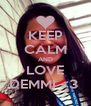KEEP CALM AND LOVE DEMMI <3  - Personalised Poster A4 size