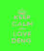 KEEP CALM AND LOVE DENG  - Personalised Poster A4 size