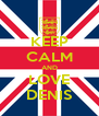 KEEP CALM AND LOVE DENIS - Personalised Poster A4 size