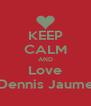 KEEP CALM AND Love Dennis Jaume - Personalised Poster A4 size