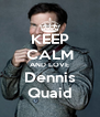 KEEP CALM AND LOVE Dennis Quaid - Personalised Poster A4 size