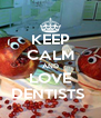 KEEP CALM AND LOVE DENTISTS  - Personalised Poster A4 size