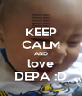 KEEP CALM AND love DEPA :D - Personalised Poster A4 size