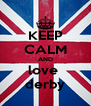 KEEP CALM AND love  derby - Personalised Poster A4 size