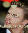 KEEP CALM AND LOVE DEREK HOUGH - Personalised Poster A4 size