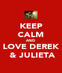 KEEP CALM AND LOVE DEREK  & JULIETA - Personalised Poster A4 size