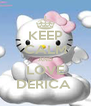 KEEP CALM AND LOVE DERICA  - Personalised Poster A4 size