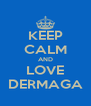KEEP CALM AND LOVE DERMAGA - Personalised Poster A4 size