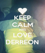 KEEP CALM AND LOVE DERREON - Personalised Poster A4 size