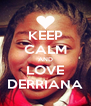 KEEP CALM AND LOVE DERRIANA - Personalised Poster A4 size