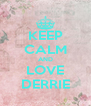 KEEP CALM AND LOVE DERRIE - Personalised Poster A4 size
