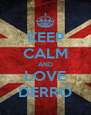 KEEP CALM AND LOVE DERRO - Personalised Poster A4 size