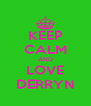 KEEP CALM AND LOVE DERRYN - Personalised Poster A4 size