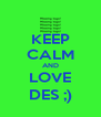 KEEP CALM AND LOVE DES ;) - Personalised Poster A4 size