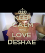 KEEP CALM AND LOVE  DESHAE  - Personalised Poster A4 size