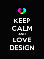KEEP CALM AND LOVE DESIGN - Personalised Poster A4 size