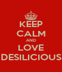 KEEP CALM AND LOVE DESILICIOUS - Personalised Poster A4 size