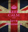 KEEP CALM AND love Desirae :o - Personalised Poster A4 size