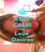 KEEP CALM AND Love  Desiree - Personalised Poster A4 size