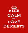 KEEP CALM AND LOVE DESSERTS - Personalised Poster A4 size