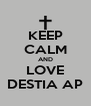 KEEP CALM AND LOVE DESTIA AP - Personalised Poster A4 size