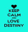 KEEP CALM AND LOVE  DESTIINY - Personalised Poster A4 size