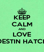 KEEP CALM AND LOVE DESTIN HATCH - Personalised Poster A4 size