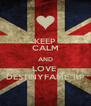 KEEP CALM AND LOVE  DESTINYFAME_RP - Personalised Poster A4 size
