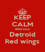 KEEP CALM ANd love Detroid Red wings - Personalised Poster A4 size
