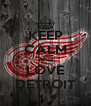 KEEP CALM AND LOVE DETROIT - Personalised Poster A4 size