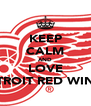 KEEP CALM AND LOVE DETROIT RED WINGS - Personalised Poster A4 size