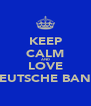 KEEP CALM AND LOVE DEUTSCHE BANK - Personalised Poster A4 size