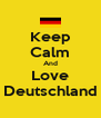 Keep Calm And Love Deutschland - Personalised Poster A4 size