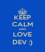 KEEP CALM AND LOVE DEV :) - Personalised Poster A4 size