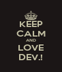 KEEP CALM AND LOVE DEV.! - Personalised Poster A4 size