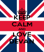 KEEP CALM AND LOVE DEVAN - Personalised Poster A4 size