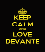 KEEP CALM AND LOVE DEVANTE - Personalised Poster A4 size